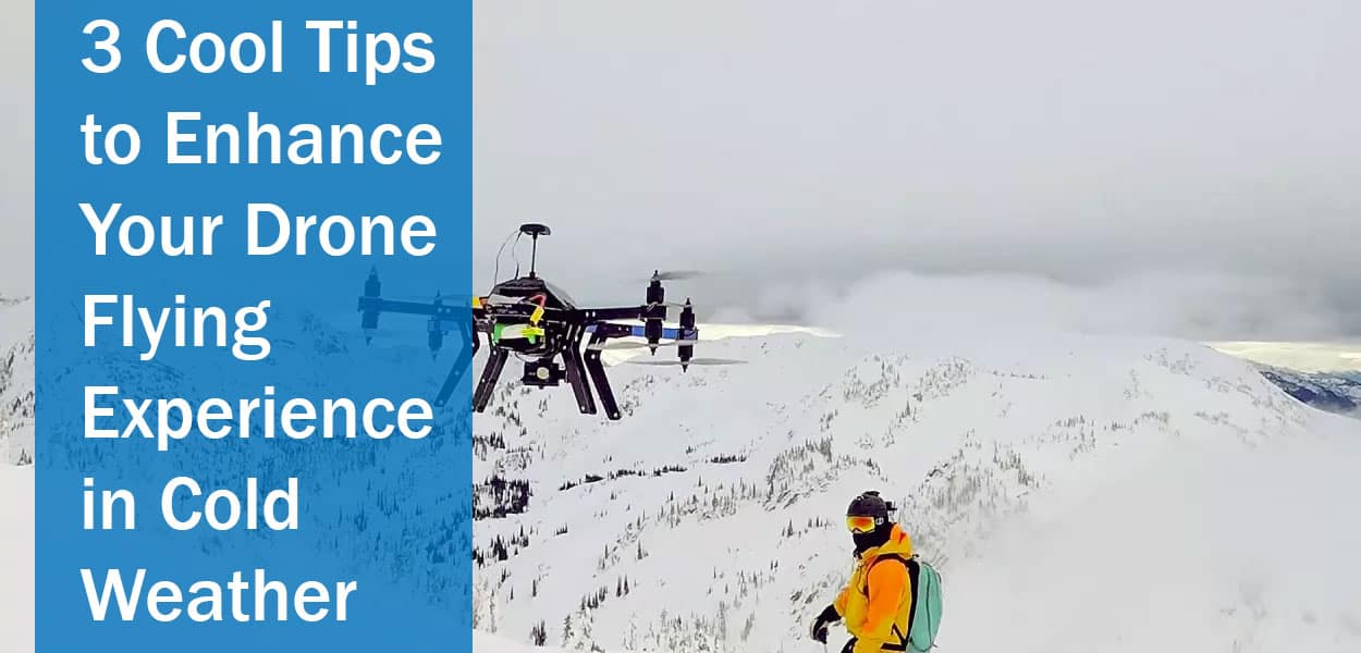 3-Cool-Tips-to-Enhance-Your-Drone-Flying-Experience-in-Cold-Weather